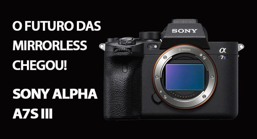 O futuro das Mirrorless chegou! Sony Alpha a7S III